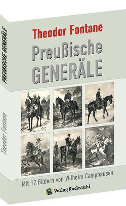 Preußische Generäle von Camphausen,  Wilhelm, Fontane,  Theodor, Rockstuhl,  Harald