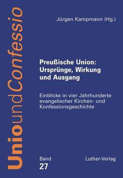 Preußische Union: Ursprünge, Wirkung und Ausgang von Kampmann,  Jürgen
