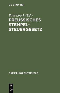 Preußisches Stempelsteuergesetz von Loeck,  Paul