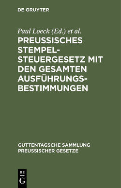 Preußisches Stempelsteuergesetz mit den gesamten Ausführungsbestimmungen von Eiffler,  Kurt, Loeck,  Paul