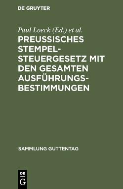 Preußisches Stempelsteuergesetz mit den gesamten Ausführungsbestimmungen von Loeck,  Paul, Seyffarth,  Wilhelm