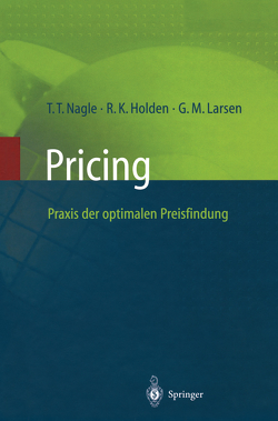 Pricing — Praxis der optimalen Preisfindung von Holden,  Reed K., Larsen,  G.M., Larsen,  Georg M., Nagle,  Thomas T.