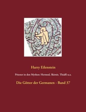 Priester in den Mythen: Hermod, Skirnir, Thialfi u.a. von Eilenstein,  Harry