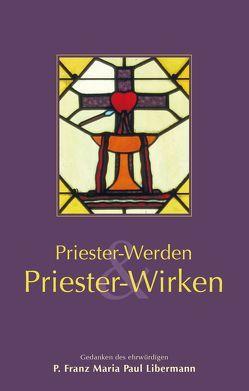 Priester werden & Priester wirken von Libermann,  Pater Franz Maria