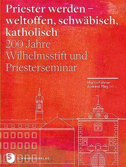 Priester werden – weltoffen, schwäbisch, katholisch von Fahrner,  Martin, Rieg,  Andreas