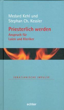 Priesterlich werden – Anspruch für Laien und Kleriker von Kehl,  Medard, Kessler,  Stephan Ch