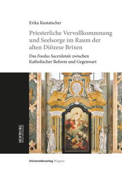 Priesterliche Vervollkommnung und Seelsorge im Raum der alten Diözese Brixen von Kustatscher,  Erika