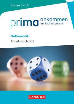 Prima ankommen / Mathematik: Klasse 8-10 – Arbeitsbuch DaZ mit Lösungen von Bockhorn-Vonderbank,  Michael, Cakir-Dikkaya,  Yurdakul, George,  Manfred, Oppelt,  Stefan, Reinhold,  Frank