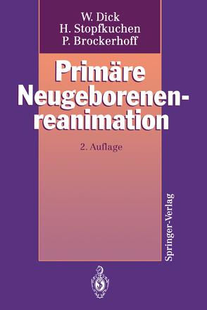Primäre Neugeborenenreanimation von Ahnefeld,  F.W., Brockerhoff,  Peter, Dick,  Wolfgang, Stopfkuchen,  Herwig