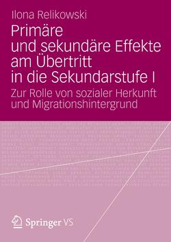 Primäre und sekundäre Effekte am Übertritt in die Sekundarstufe I von Relikowski,  Ilona