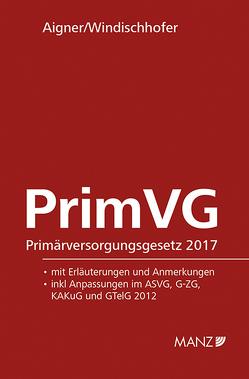 PrimVG Primärversorgungsgesetz 2017 von Aigner,  Gerhard, Windischhofer,  Ulrike