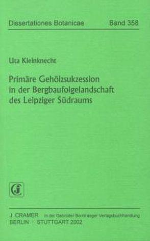 Primäre Gehölzsukzession in der Bergbaufolgelandschaft des Leipziger Südraums von Kleinknecht,  Uta