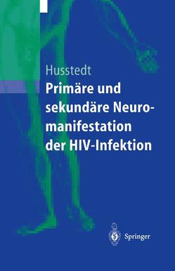 Primäre und sekundäre Neuromanifestationen der HIV-Infektion von Evers,  S., Husstedt,  I.W., Reichelt,  D., Schuierer,  G., Stögbauer,  F.