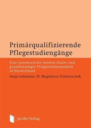 Primärqualifizierende Pflegestudiengänge von Lehmeyer,  Sonja, Schleinschok,  Magdalena