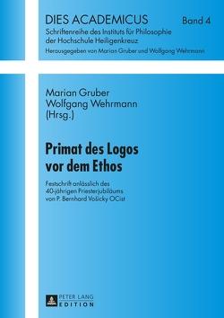 Primat des Logos vor dem Ethos von Gruber,  Marian, Wehrmann,  Wolfgang