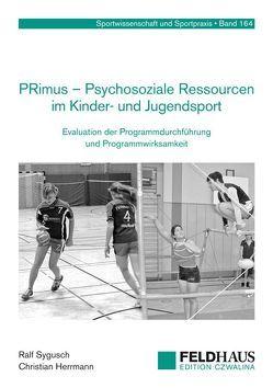PRimus – Psychosoziale Ressourcen im Kinder- und Jugendsport von Herrmann,  Christian, Sygusch,  Ralf