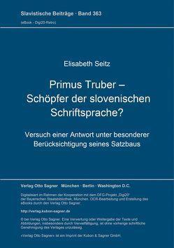 Primus Truber – Schöpfer der slovenischen Schriftsprache? von Seitz,  Elisabeth