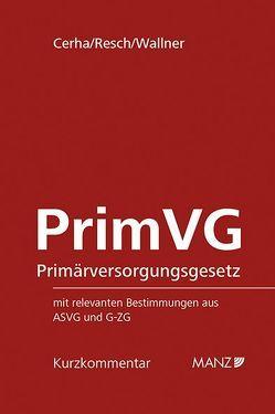 PrimVG Primärversorgungsgesetz von Cerha,  Matthias, Resch,  Bernhard, Wallner,  Felix