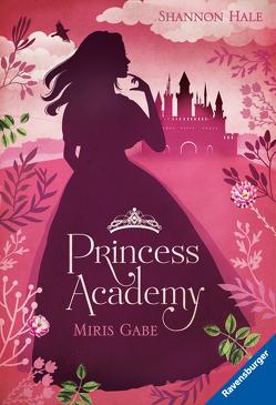 Princess Academy, Band 1: Miris Gabe von Ernst,  Alexandra, Hale,  Shannon