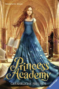 Princess Academy, Band 2: Gefährliche Freunde von Ernst,  Alexandra, Hale,  Shannon, Schlick,  Bente