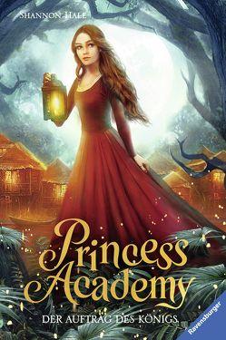 Princess Academy, Band 3: Der Auftrag des Königs von Ernst,  Alexandra, Hale,  Shannon