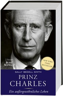 Prinz Charles. Ein unglaubliches Leben von Bedell Smith,  Sally, Beitscher,  Gina