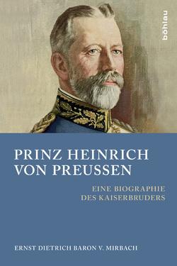 Prinz Heinrich von Preußen von Baron v. Mirbach,  Ernst Dietrich