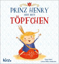 Prinz Henry geht aufs Töpfchen von Anderson,  Laura Ellen, Hart,  Caryl