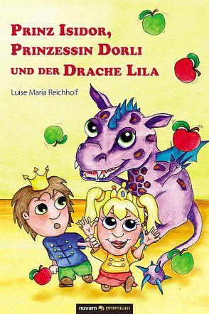 Prinz Isidor, Prinzessin Dorli und der Drache Lila von Reichholf,  Luise