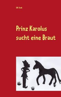 Prinz Karolus sucht eine Braut von Soak,  Ulli