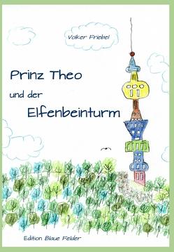 Prinz Theo und der Elfenbeinturm von Friebel,  Volker