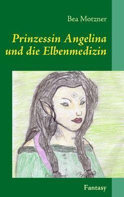 Prinzessin Angelina und die Elbenmedizin von Motzner,  Bea
