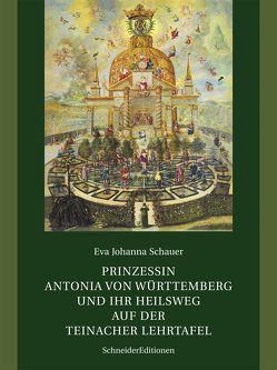 Prinzessin Antonia von Württemberg und ihr Heilsweg auf der Teinacher Lehrtafel von Schauer,  Eva Johanna