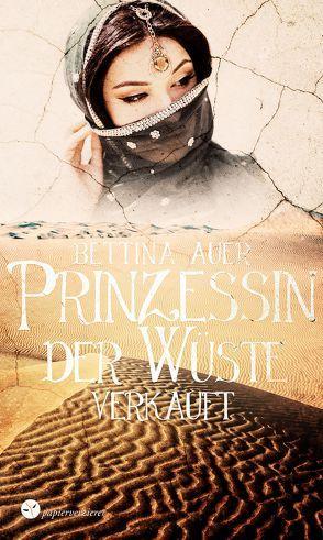 Prinzessin der Wüste von Auer,  Bettina