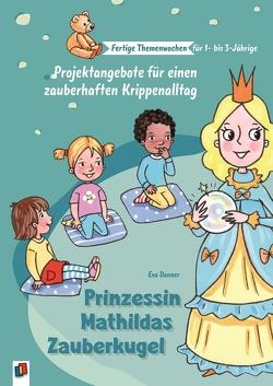 Prinzessin Mathildas Zauberkugel von Danner,  Eva