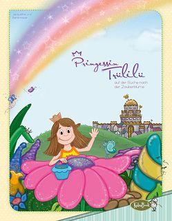 Prinzessin Trülilü auf der Suche nach der Zauberblume von Kauer,  Daniel, Kauer,  Jacqueline