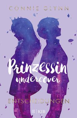 Prinzessin undercover – Entscheidungen von Frucht,  Marlene, Glynn,  Connie, Illinger,  Maren