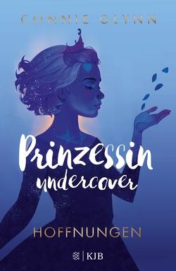 Prinzessin undercover – Hoffnungen von Frucht,  Marlene, Glynn,  Connie, Illinger,  Maren