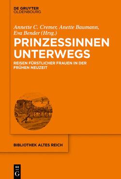 Prinzessinnen unterwegs von Baumann,  Anette, Bender,  Eva, Cremer,  Annette C.