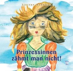 Prinzessinnen zähmt man nicht! von Boderius,  Tjorven