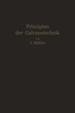 Prinzipien der Galvanotechnik von Billiter,  Jean
