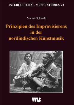 Prinzipien des Improvisierens in der nordindischen Kunstmusik von Schmidt,  Markus