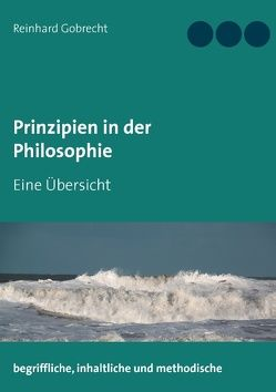 Prinzipien in der Philosophie von Gobrecht,  Reinhard