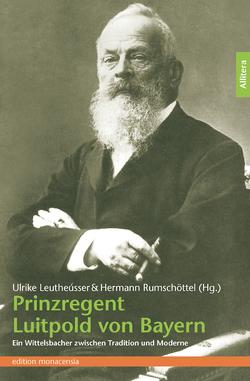 Prinzregent Luitpold von Bayern von Leutheusser,  Ulrike, Rumschöttel,  Hermann
