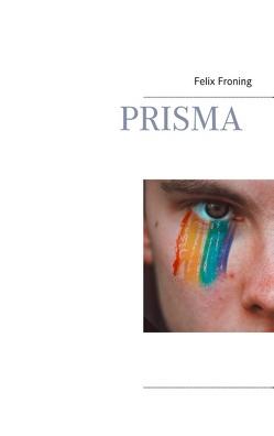 Prisma von Froning,  Felix