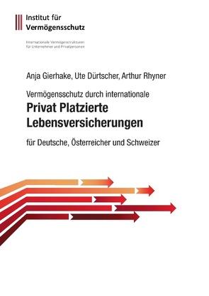 Privat Platzierte Lebensversicherungen von Dürtscher,  Ute, Gierhake,  Anja, Gierhake,  Olaf, Rhyner,  Arthur