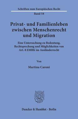 Privat- und Familienleben zwischen Menschenrecht und Migration. von Caroni,  Martina