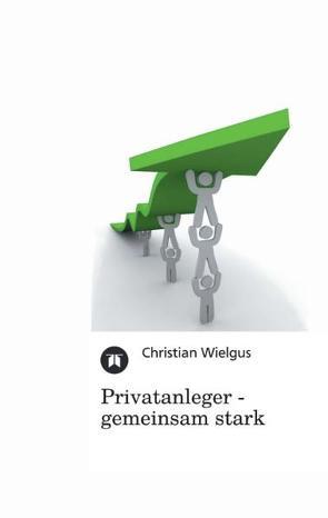 Privatanleger – gemeinsam stark von Wielgus,  Christian