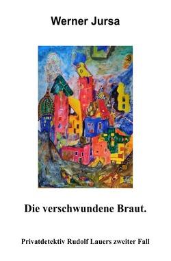 Privatdetektiv Rudolf Lauer / DIE VERSCHWUNDENE BRAUT von Jursa,  Werner