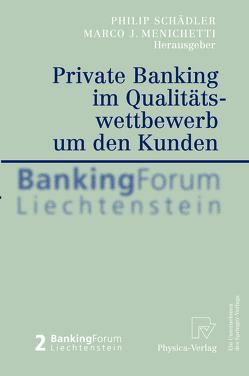 Private Banking im Qualitätswettbewerb um den Kunden von Menichetti,  Marco J., Schädler,  Philip